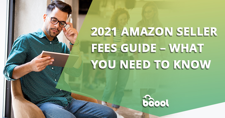 Amazon FBA Fees 2021: The Complete Guide & Changes