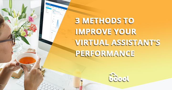3 Methods to Improve Your Virtual Assistants' Performance