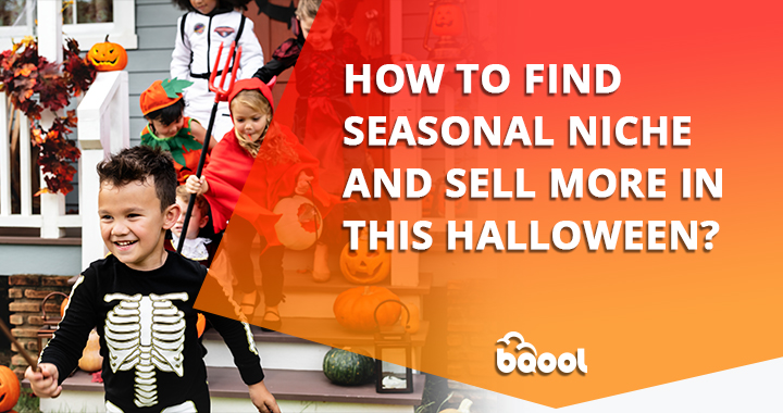How to Find Seasonal Niche & Sell More in This Halloween?