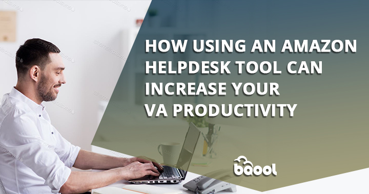 How Using an Amazon Helpdesk Tool Can Increase Your VA Productivity