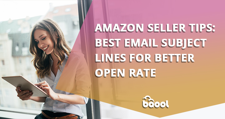 Amazon Seller Tips: Best Email Subject Lines for Better Open Rate