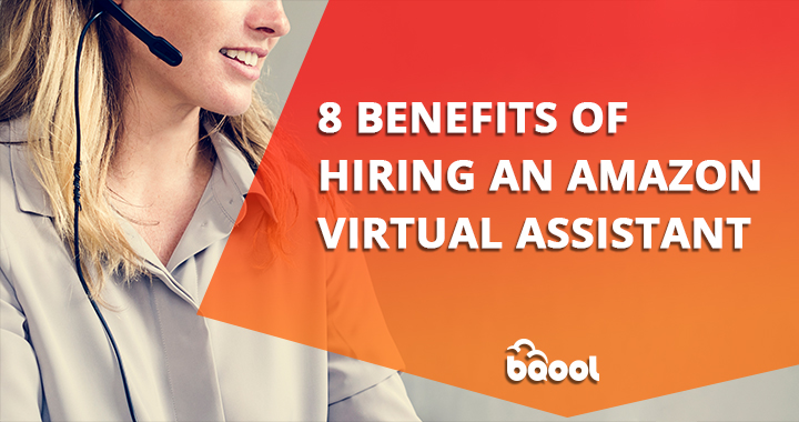 8 benefits of hiring a virtual assistant for your Amazon business.