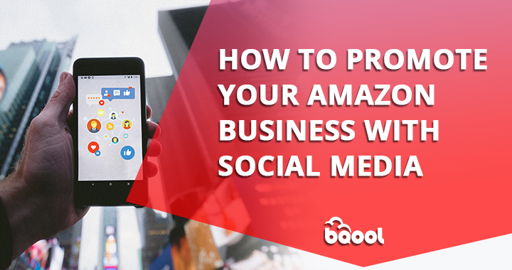 How to Promote Your Amazon Business with Social Media