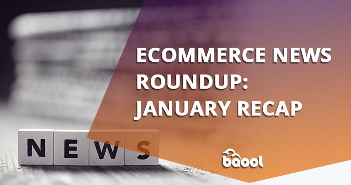 Ecommerce News Roundup 202002