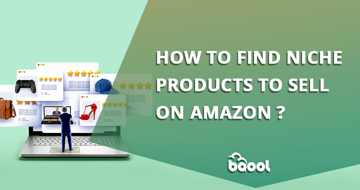How to Find a Niche Product to Sell on Amazon?
