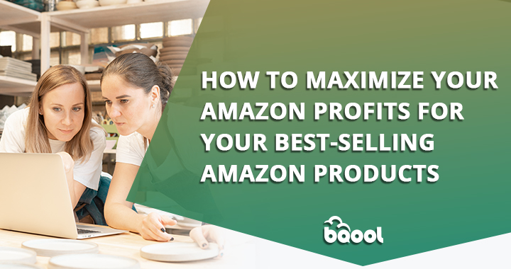 How to Maximize Profits for Your Amazon Best Sellers